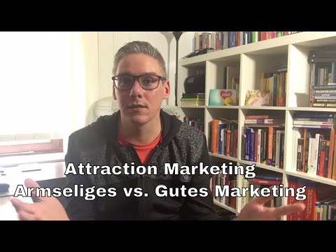 Attraction Marketing - Armseliges Marketing vs. Gutes Marketing