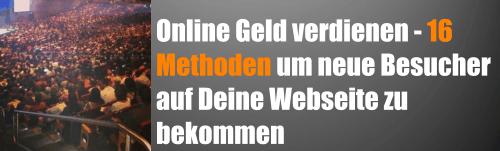 Online Geld verdienen – 16 Methoden um neue Besucher auf Deine Webseite zu bekommen